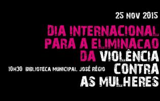 """""""Pela Lente da Igualdade"""" assinala Dia Internacional para a Eliminação da Violência contra as Mulheres"""
